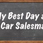 best day as a car salesman